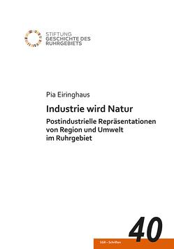 Industrie wird Natur von Eiringhaus,  Pia