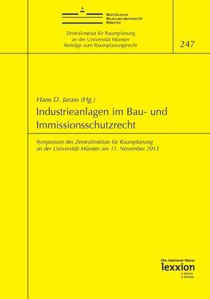 Industrieanlagen im Bau- und Immissionsschutzrecht von Jarass,  Hans D