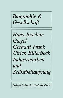 Industriearbeit und Selbstbehauptung von Billerbeck,  Ulrich, Frank,  Gerhard, Giegel,  Hans-Joachim