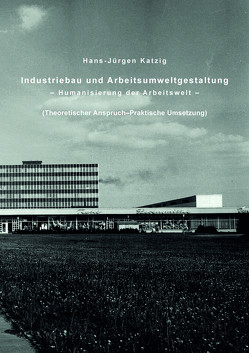 Industriebau und Arbeitsumweltgestaltung von Katzig,  Hans-Jürgen