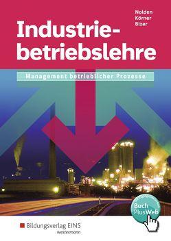 Industriebetriebslehre / Industriebetriebslehre – Management betrieblicher Prozesse von Koerner,  Peter, Nolden,  Rolf-Günther
