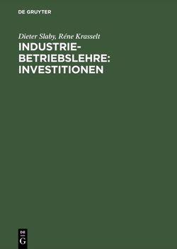 Industriebetriebslehre: Investitionen von Krasselt,  Réne, Slaby,  Dieter