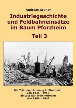Industriegeschichte und Feldbahneinsätze im Raum Pforzheim Teil 3 von Grüner,  Andreas