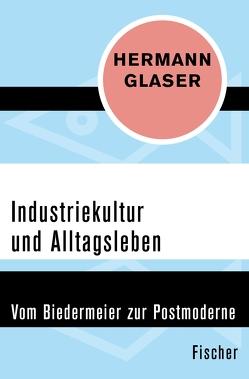 Industriekultur und Alltagsleben von Glaser,  Hermann