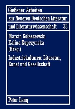 Industriekulturen: Literatur, Kunst und Gesellschaft von Golaszewski,  Marcin, Kupczynska,  Kalina