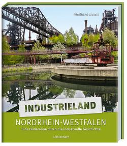 Industrieland Nordrhein-Westfalen von Welzel,  Wolfhard