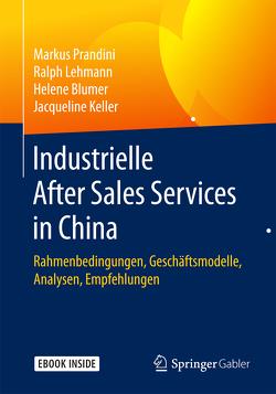 Industrielle After Sales Services in China von Blumer,  Helene, Keller,  Jacqueline, Lehmann,  Ralph, Prandini,  Markus