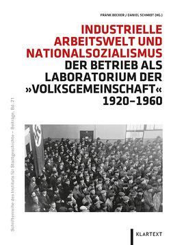 Industrielle Arbeitswelt und Nationalsozialismus von Becker,  Frank, Schmidt,  Daniel