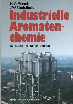 Industrielle Aromatenchemie von Franck,  Heinz-Gerhard, Stadelhofer,  Jürgen W.