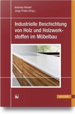 Industrielle Beschichtung von Holz und Holzwerkstoffen im Möbelbau von Hänsel,  Andreas, Prieto,  Jorge