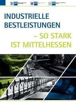 Industrielle Bestleistungen – so stark ist Mittelhessen von Flammer,  Eberhard, Hahn,  Michael, Hammerla,  Beate, Heep,  Ulrich, Löwe,  Burghard, Schwarz,  Rainer