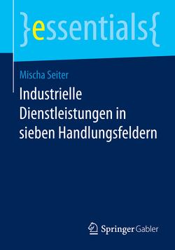 Industrielle Dienstleistungen in sieben Handlungsfeldern von Seiter,  Mischa