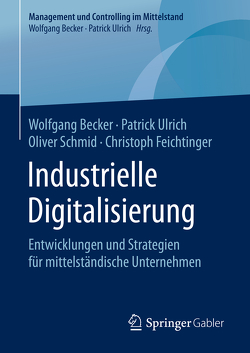 Industrielle Digitalisierung von Becker,  Wolfgang, Feichtinger,  Christoph, Schmid,  Oliver, Ulrich,  Patrick