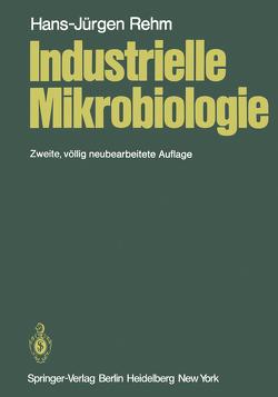 Industrielle Mikrobiologie von Rehm,  H.-J.