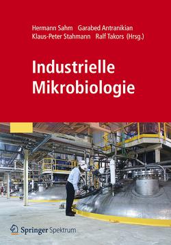 Industrielle Mikrobiologie von Antranikian,  Garabed, Sahm,  Hermann, Stahmann,  Klaus-Peter, Takors,  Ralf
