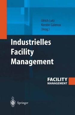 Industrielles Facility Management von Galenza,  Kerstin, Lutz,  Ulrich