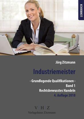 Industriemeister – Grundlegende Qualifikationen – Band 1 – Rechtsbewusstes Handeln von Zitzmann,  Jörg