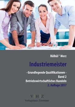 Industriemeister – Grundlegende Qualifikationen – Band 2 – Betriebswirtschaftliches Handeln von Bülbül,  Tarkan, Merz,  Stefan