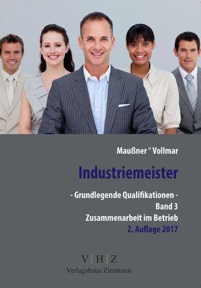 Industriemeister – Grundlegende Qualifikationen – Band 3 – Zusammenarbeit im Betrieb von Maußner,  Marcus, Vollmar,  Peter