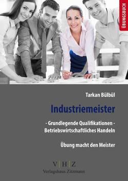 Industriemeister – Grundlegende Qualifikationen – Betriebswirtschaftliches Handeln von Bülbül,  Tarkan