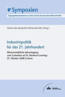 Industriepolitik für das 21. Jahrhundert von Institut der deutschen Wirtschaft Köln