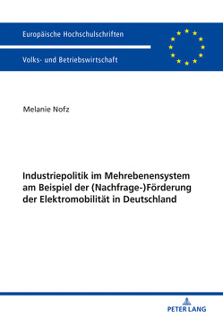 Industriepolitik im Mehrebenensystem am Beispiel der (Nachfrage-)Förderung der Elektromobilität in Deutschland von Nofz,  Melanie