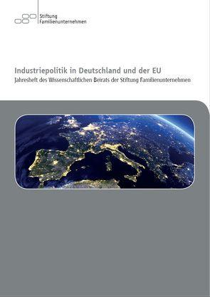 Industriepolitik in Deutschland und der EU von Di Fabio,  Prof. Dr. Dr. Udo, Felbermayr,  Ph.D.,  Prof. Gabriel, Fuest,  Prof. Dr. Dr. h.c. Clemens, Windthorst,  Prof. Dr. Kay