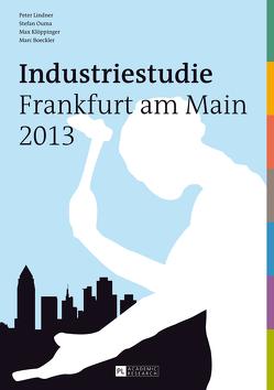Industriestudie Frankfurt am Main 2013 von Boeckler,  Marc, Klöppinger,  Max, Lindner,  Peter, Ouma,  Stefan