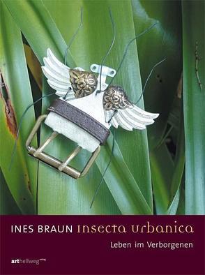Ines Braun – Insecta Urbanica von Braun,  Ines