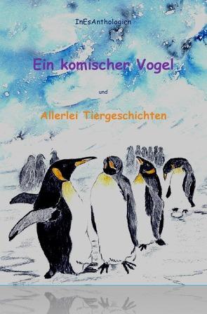 InEsAnthologien / Ein komischer Vogel von Brix,  Gisela, Küllmar,  Margret, Rabaza,  Sonja S., Reichel,  Ingeborg, Stumpf,  Marena