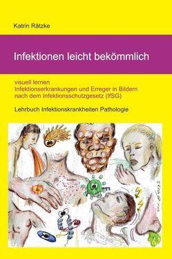 Infektionen leicht bekömmlich – visuell lernen – Infektionserkrankungen in Bildern mit Erregern nach IfSG / Infektionsschutzgesetz von Rätzke,  Katrin