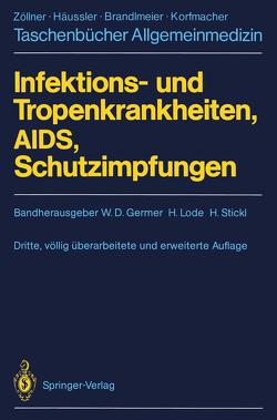 Infektions- und Tropenkrankheiten, AIDS, Schutzimpfungen von Füeßl,  H.S., Germer,  W. D., Germer,  Wolf D., Goebel,  F.D., Huber,  H.C., Lode,  H., Lode,  Hartmut, Stickl,  H., Stickl,  Helmut, Werner,  G.T.