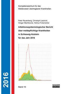Infektionsepidemiologischer Bericht über meldepflichtige Krankheiten in Schleswig-Holstein für das Jahr 2016 von Fickenscher,  Helmut, Läubrich,  Christoph, Maschkowitz,  Gregor, Rautenberg,  Peter