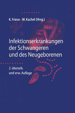 Infektionserkrankungen der Schwangeren und des Neugeborenen von Friese,  Klaus, Kachel,  Walter