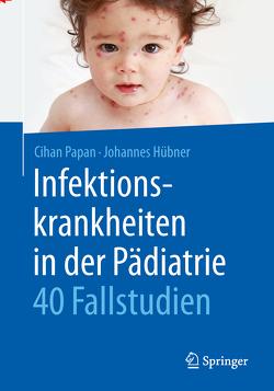 Infektionskrankheiten in der Pädiatrie – 40 Fallstudien von Hübner,  Johannes, Papan,  Cihan