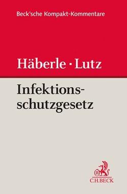 Gesetz zur Verhütung und Bekämpfung von Infektionskrankheiten beim Menschen (Infektionsschutzgesetz – IfSG) von Häberle,  Peter, Lutz,  Hans-Joachim