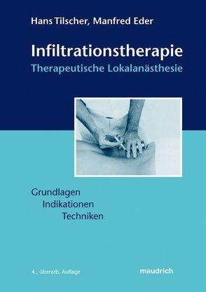 Infiltrationstherapie – Therapeutische Lokalanästhesie von Eder,  Manfred, Tilscher,  Hans