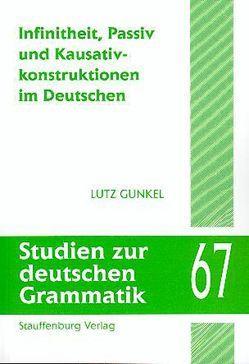 Infinitheit, Passiv und Kausativkonstruktionen im Deutschen von Gunkel,  Lutz