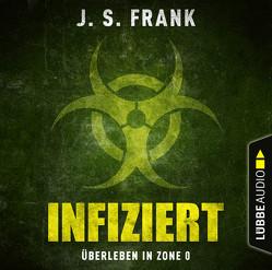 Infiziert – Überleben in Zone 0 von Arnhold,  Sabine, Artajo,  Nicolás, Frank,  J. S., Kuhnert,  Reinhard, Stoepel,  Julia, Teschner,  Uve, Wunder,  Dietmar