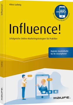 Influence! – Erfolgreiche Online Marketingstrategie für Praktiker von Ludwig,  Alina