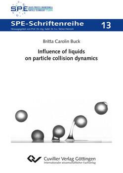 Influence of liquids on particle collision dynamics (Band 13) von Buck,  Britta Carolin