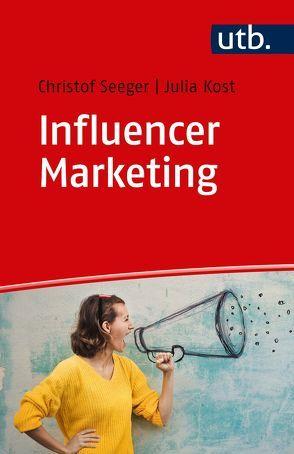 Influencer Marketing von Kost,  Julia, Seeger,  Christof