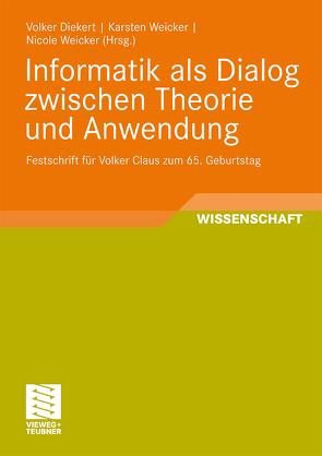 Informatik als Dialog zwischen Theorie und Anwendung von Diekert,  Volker, Weicker,  Karsten, Weicker,  Nicole