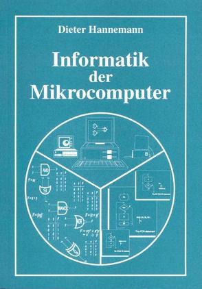 Informatik der Mikrocomputer von Prof. Dr. Hannemann,  Dieter