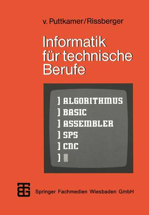 Informatik für technische Berufe von Puttkamer,  Ewald von, Rissberger,  Alfons
