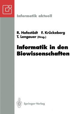 Informatik in den Biowissenschaften von Hofestädt,  Ralf, Krückeberg,  Fritz, Lengauer,  Thomas