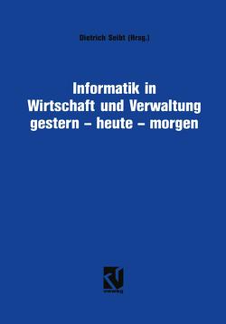 Informatik in Wirtschaft und Verwaltung gestern – heute – morgen von Seibt,  Dietrich