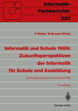 Informatik und Schule 1989: Zukunftsperspektiven der Informatik für Schule und Ausbildung von Brauer,  Wilfried, Stetter,  Franz
