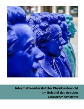 Informatik-unterstützter Physikunterricht am Beispiel des Arduino von Ebner,  Martin, Kommetter,  Christopher, Schön,  Sandra