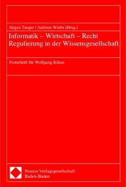 Informatik – Wirtschaft – Recht – Regulierung in der Wissensgesellschaft von Taeger,  Jürgen, Wiebe,  Andreas